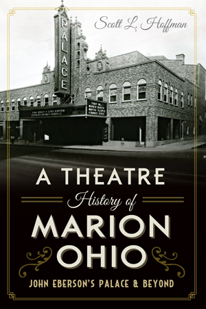 A Theatre History of Marion, Ohio: John Eberson's Palace & Beyond