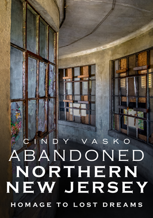 Abandoned Northern New Jersey: Homage to Lost Dreams