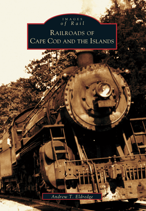 Railroads of Cape Cod and the Islands