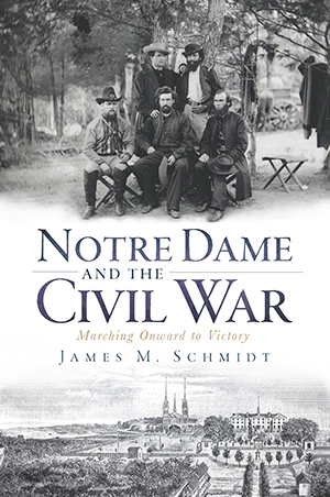 Notre Dame and the Civil War: Marching Onward to Victory