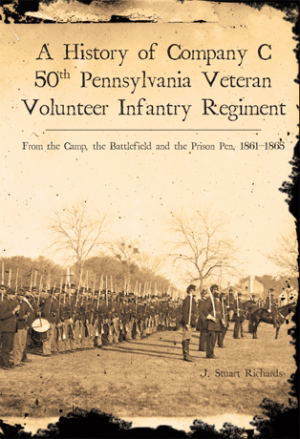 A History of Company C, 50th Pennsylvania Veteran Volunteer Infantry Regiment: From the Camp, the Ba
