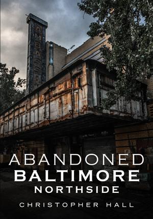 Abandoned Baltimore: Northside