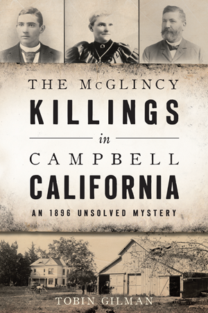The McGlincy Killings in Campbell, California: An 1896 Unsolved Mystery