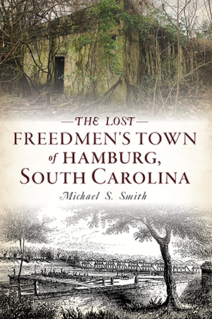 The Lost Freedmen's Town of Hamburg, South Carolina