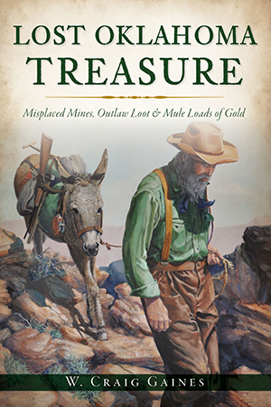 Lost Oklahoma Treasure: Misplaced Mines, Outlaw Loot & Mule Loads of Gold