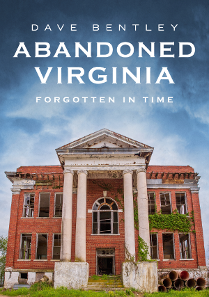 Abandoned Virginia: Forgotten in Time