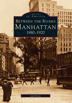 Between the Rivers: Manhattan 1880-1920