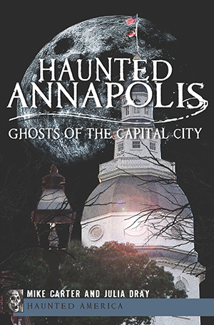 Haunted Annapolis: Ghosts of the Capital City