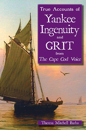 True Accounts of Yankee Ingenuity and Grit from The Cape Cod Voice