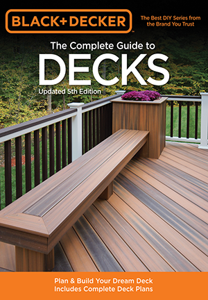 Black & Decker The Complete Guide to Decks, Updated 5th Edition: Plan & Build Your Dream Deck Includes Complete Deck Plans