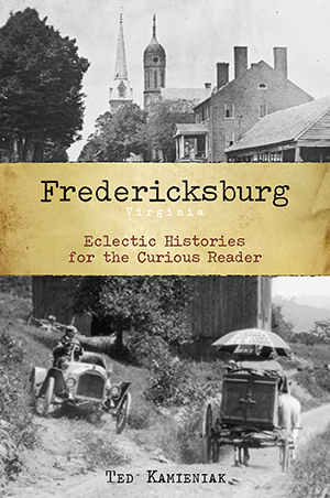 Fredericksburg, Virginia: Eclectic Histories for the Curious Reader