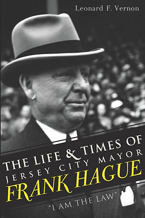 The Life & Times of Jersey City Mayor Frank Hague