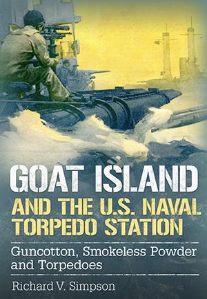 Goat Island and the U.S. Naval Torpedo Station: Guncotton, Smokeless Powder and Torpedoes