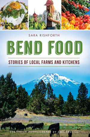Bend Food: Stories of Local Farms and Kitchens