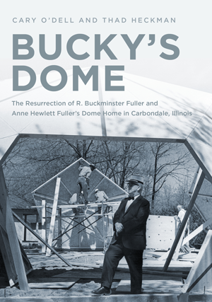 Bucky's Dome: The Resurrection of R. Buckminster Fuller and Anne Hewlett Fuller's Dome Home in Carbo