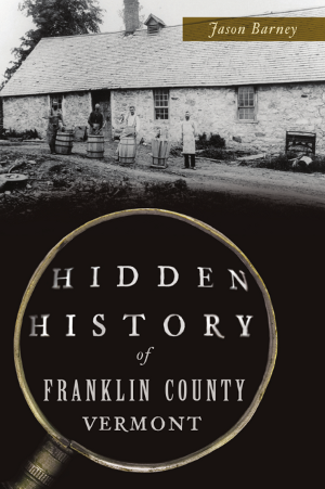 Hidden History of Franklin County, Vermont