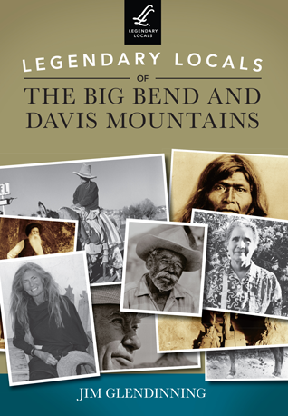 Legendary Locals of the Big Bend and Davis Mountains