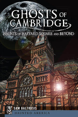 Ghosts of Cambridge: Haunts of Harvard Square and Beyond
