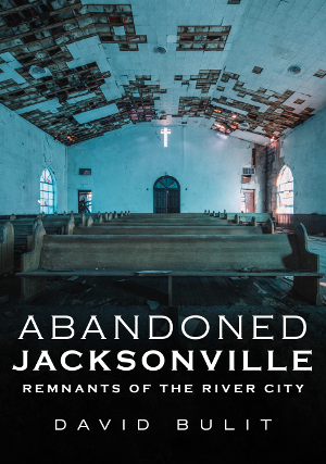 Abandoned Jacksonville: Remnants of the River City
