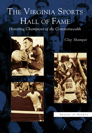 The Virginia Sports Hall of Fame: Honoring Champions of the Commonwealth