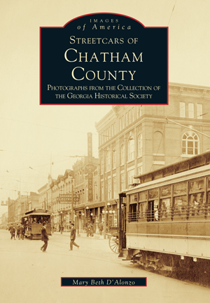 Streetcars of Chatham County: Photographs from the Collection of the Georgia Historical Society
