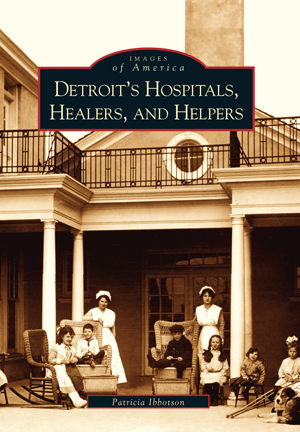 Detroit's Hospitals, Healers, and Helpers