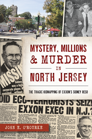 Mystery, Millions & Murder in North Jersey: The Tragic Kidnapping of Exxon's Sidney Reso