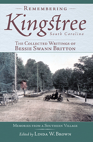 Remembering Kingstree, South Carolina: The Collected Writings of Bessie Swann Britton