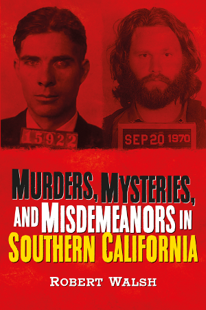 Murders, Mysteries, and Misdemeanors in Southern California