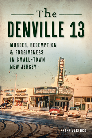 The Denville 13: Murder, Redemption & Forgiveness in Small Town New Jersey