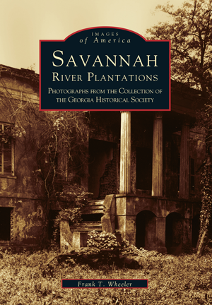 Savannah River Plantations: Photographs from the Collection of the Georgia Historical Society
