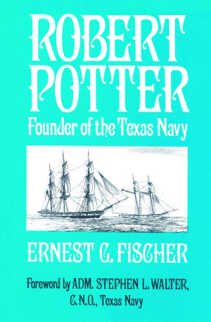 Robert Potter: Founder of the Texas Navy