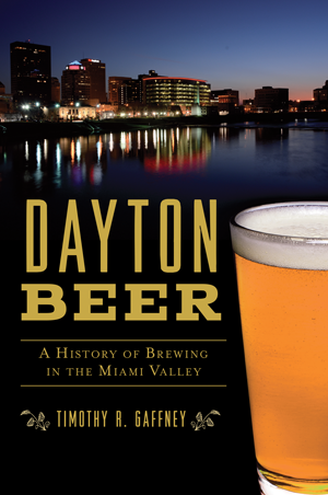 Dayton Beer: A History of Brewing in the Miami Valley