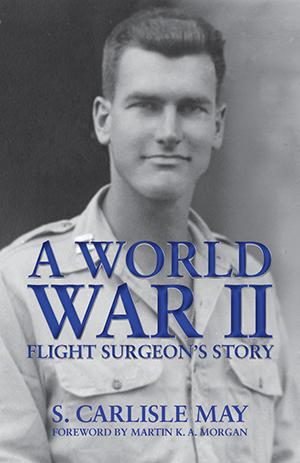 A World War II Flight Surgeon's Story