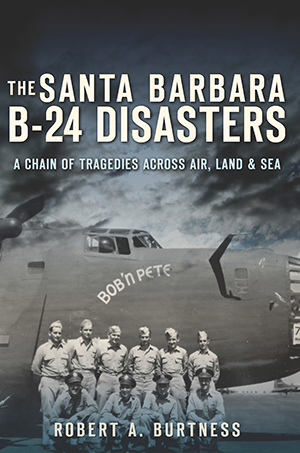 The Santa Barbara B-24 Disasters: A Chain of Tragedies Across Air, Land & Sea