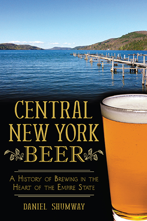 Central New York Beer: A History of Brewing in the Heart of the Empire State