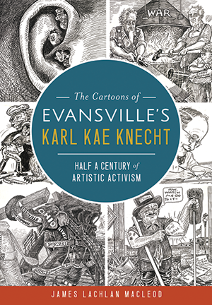 The Cartoons of Evansville's Karl Kae Knecht: Half a Century of Artistic Activism