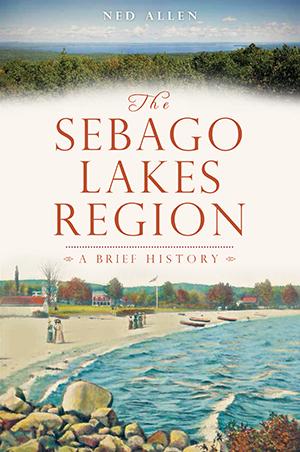 The Sebago Lakes Region: A Brief History