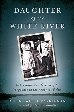 Daughter of the White River: Depression-Era Treachery and Vengeance in the Arkansas Delta