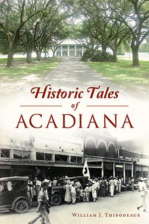Historic Tales of Acadiana
