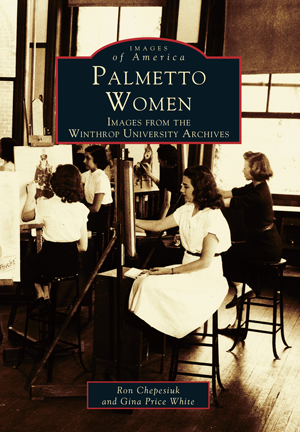 Palmetto Women: Images from the Winthrop University Archives