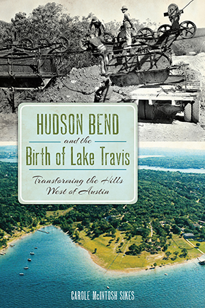 Hudson Bend and the Birth of Lake Travis