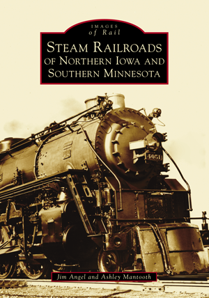 Steam Railroads of Northern Iowa and Southern Minnesota
