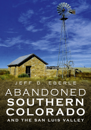 Abandoned Southern Colorado and the San Luis Valley