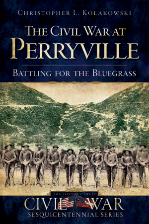 The Civil War at Perryville: Battling for the Bluegrass