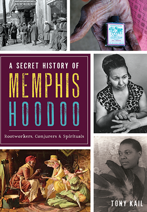 A Secret History of Memphis Hoodoo