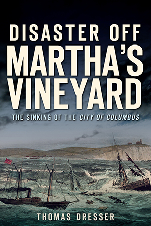 Disaster Off Martha's Vineyard: The Sinking of the City of Columbus
