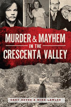 Murder & Mayhem in the Crescenta Valley