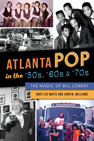 Atlanta Pop in the '50s, '60s & '70s: The Magic of Bill Lowery