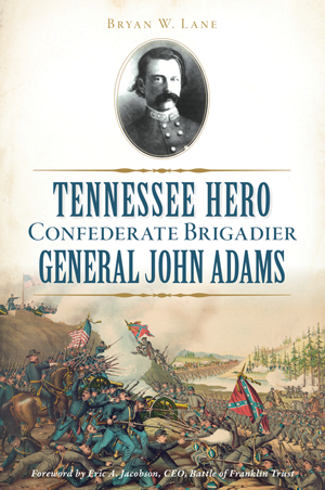 Tennessee Hero Confederate Brigadier General John Adams